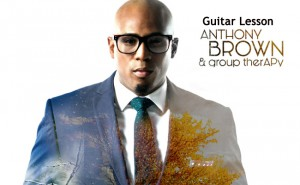 "Anthony Brown and Group Therapy Guitar Tab: ""And You Never Will"" Guitar Lesson"